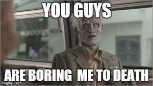 You Are Boring Me to Death